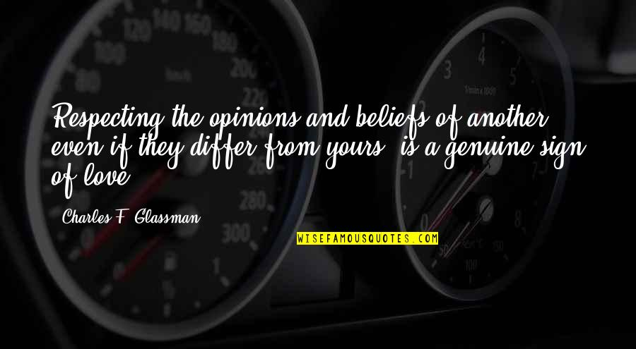 Genuine Love Quotes By Charles F. Glassman: Respecting the opinions and beliefs of another, even
