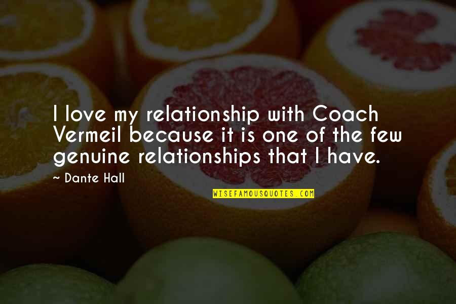 Genuine Love Quotes By Dante Hall: I love my relationship with Coach Vermeil because