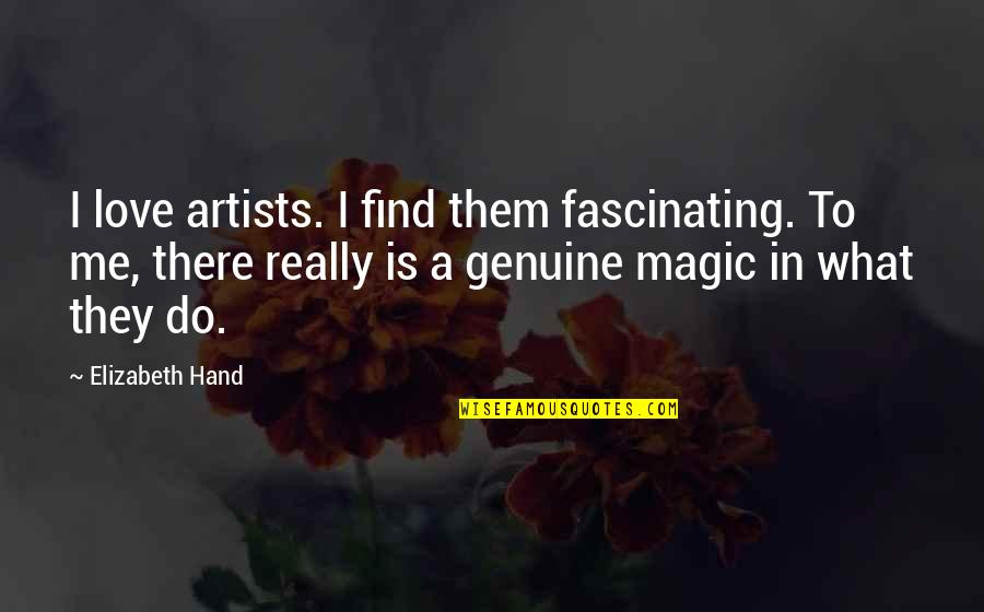 Genuine Love Quotes By Elizabeth Hand: I love artists. I find them fascinating. To