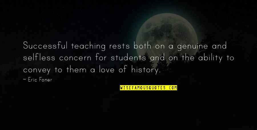 Genuine Love Quotes By Eric Foner: Successful teaching rests both on a genuine and