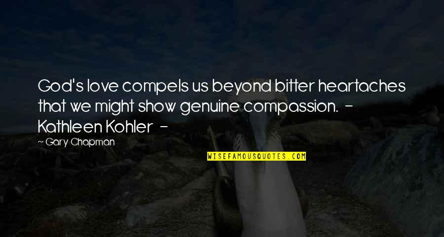 Genuine Love Quotes By Gary Chapman: God's love compels us beyond bitter heartaches that