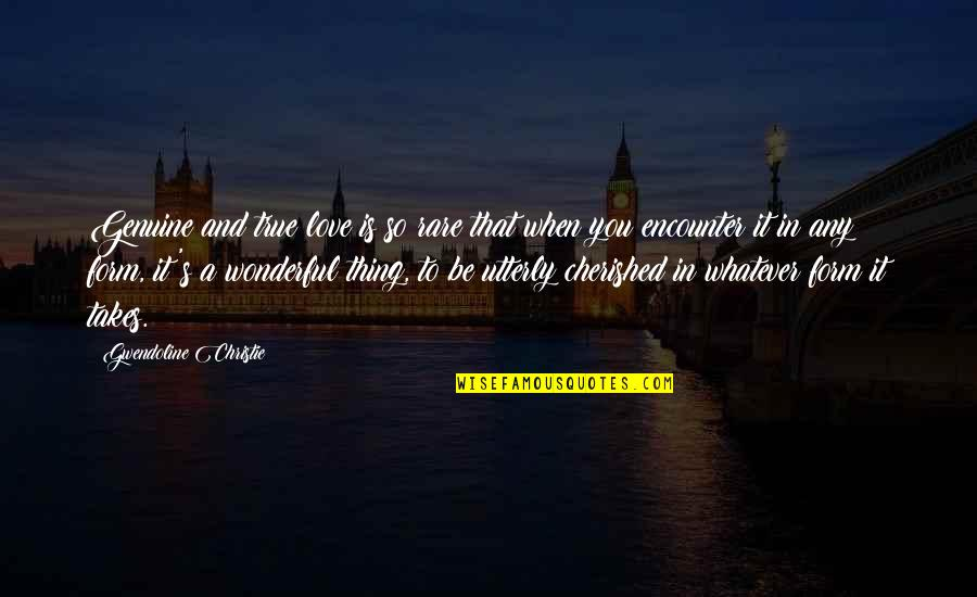 Genuine Love Quotes By Gwendoline Christie: Genuine and true love is so rare that