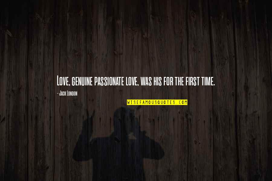 Genuine Love Quotes By Jack London: Love, genuine passionate love, was his for the
