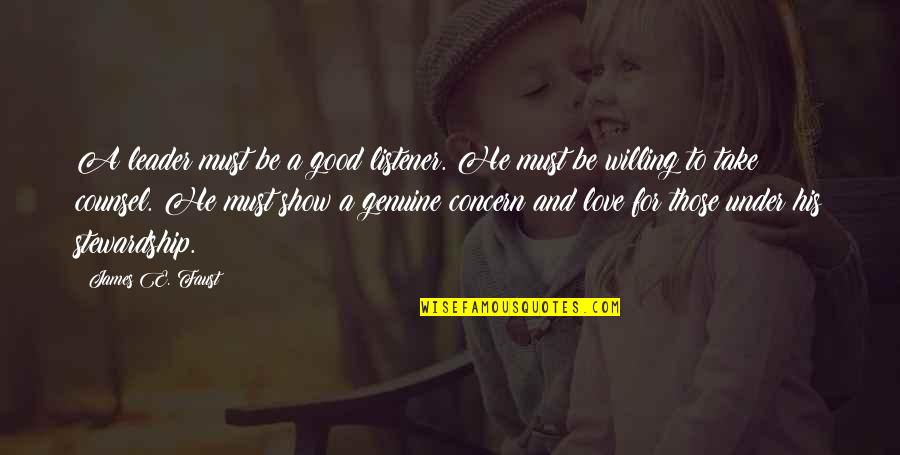 Genuine Love Quotes By James E. Faust: A leader must be a good listener. He