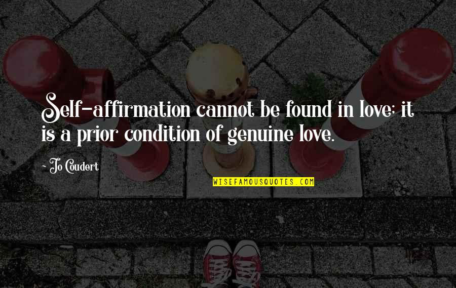 Genuine Love Quotes By Jo Coudert: Self-affirmation cannot be found in love; it is
