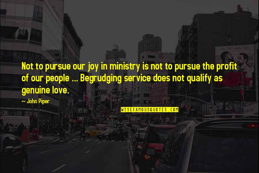 Genuine Love Quotes By John Piper: Not to pursue our joy in ministry is