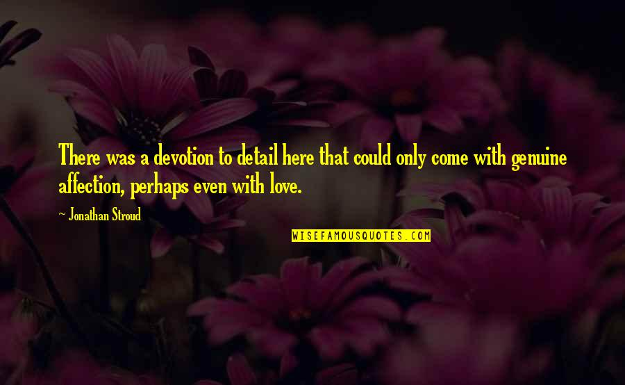 Genuine Love Quotes By Jonathan Stroud: There was a devotion to detail here that