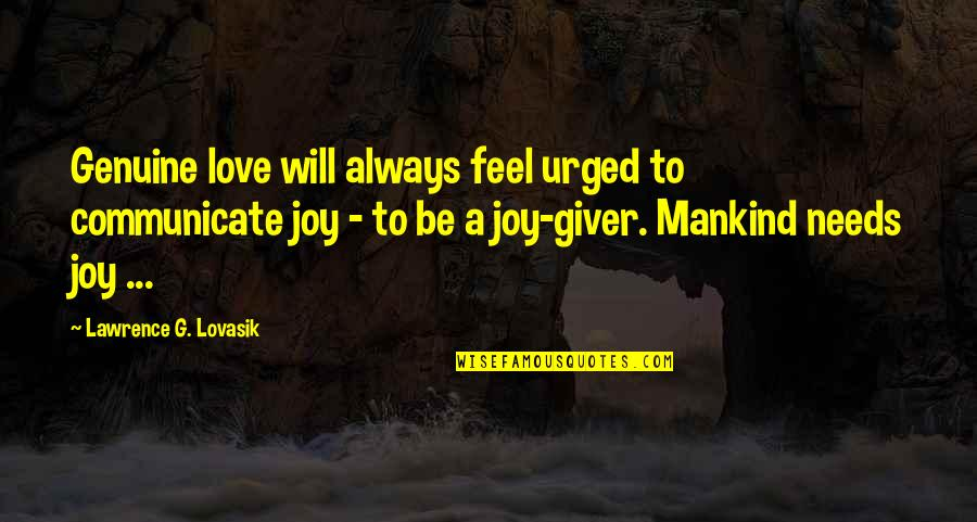 Genuine Love Quotes By Lawrence G. Lovasik: Genuine love will always feel urged to communicate