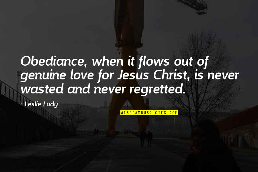 Genuine Love Quotes By Leslie Ludy: Obediance, when it flows out of genuine love