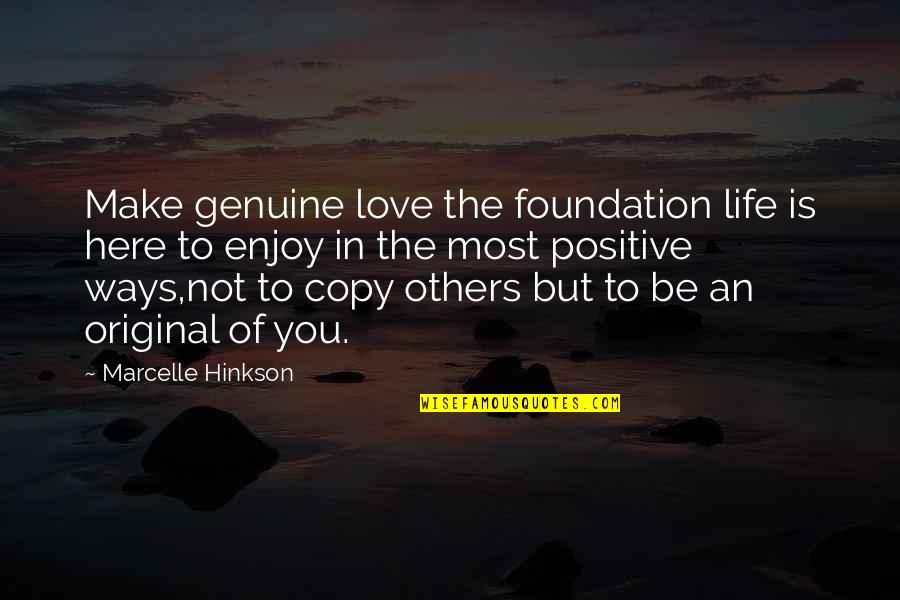 Genuine Love Quotes By Marcelle Hinkson: Make genuine love the foundation life is here