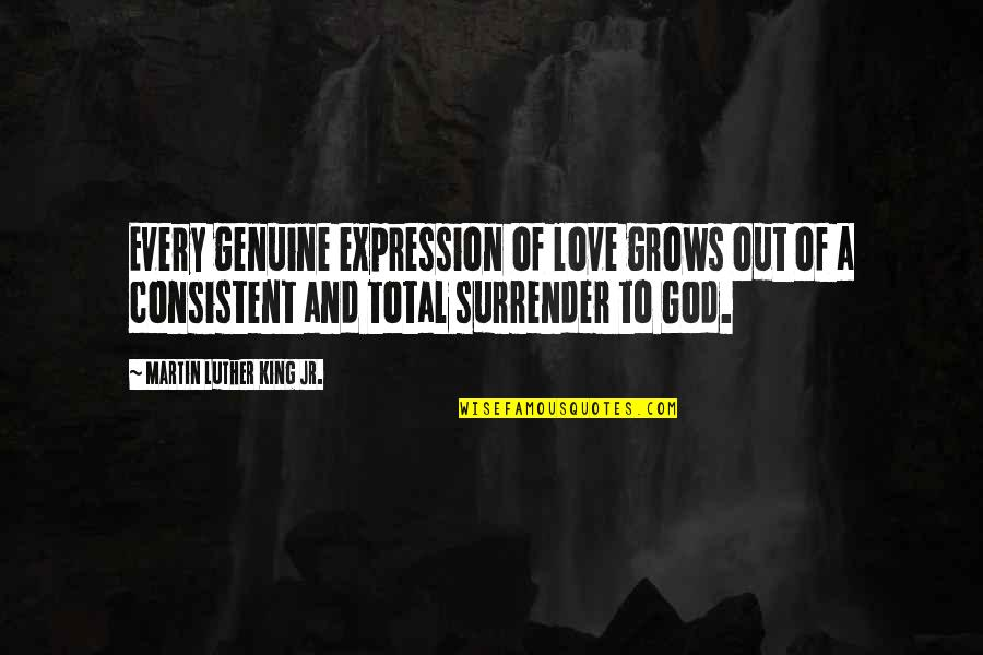 Genuine Love Quotes By Martin Luther King Jr.: Every genuine expression of love grows out of