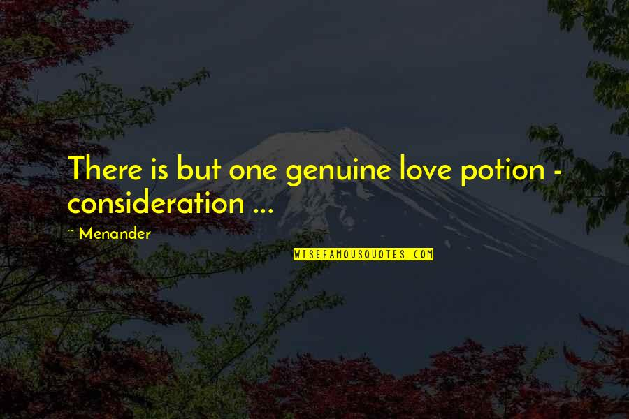 Genuine Love Quotes By Menander: There is but one genuine love potion -