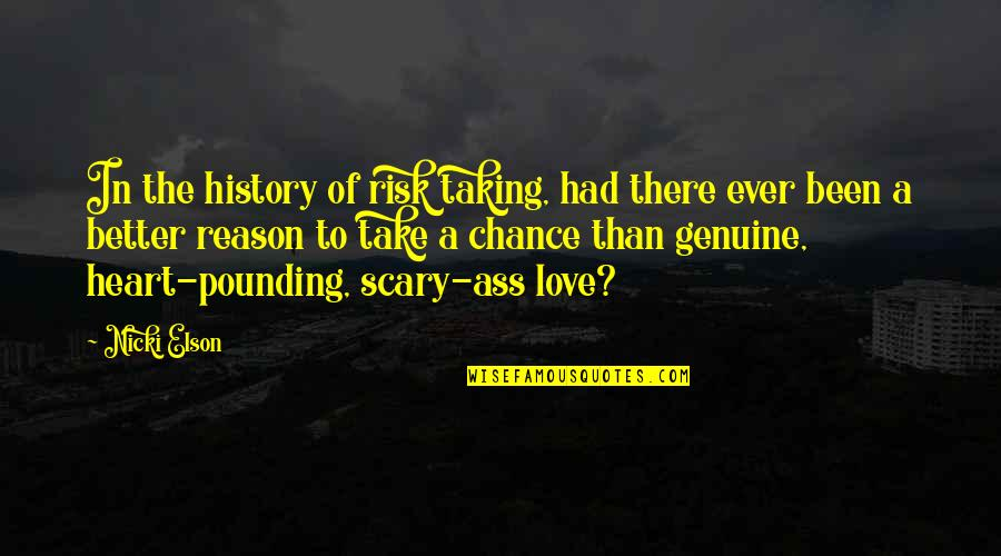Genuine Love Quotes By Nicki Elson: In the history of risk taking, had there