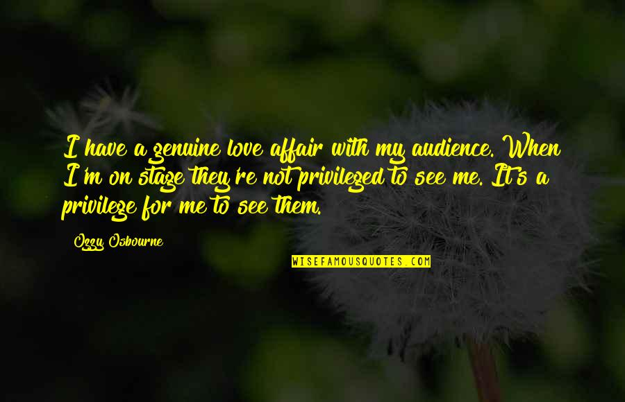 Genuine Love Quotes By Ozzy Osbourne: I have a genuine love affair with my