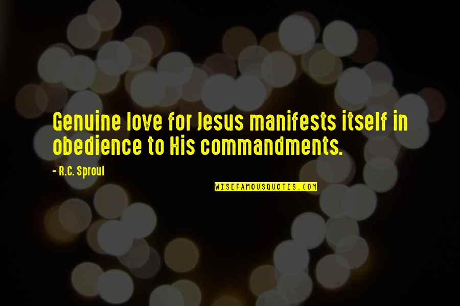 Genuine Love Quotes By R.C. Sproul: Genuine love for Jesus manifests itself in obedience