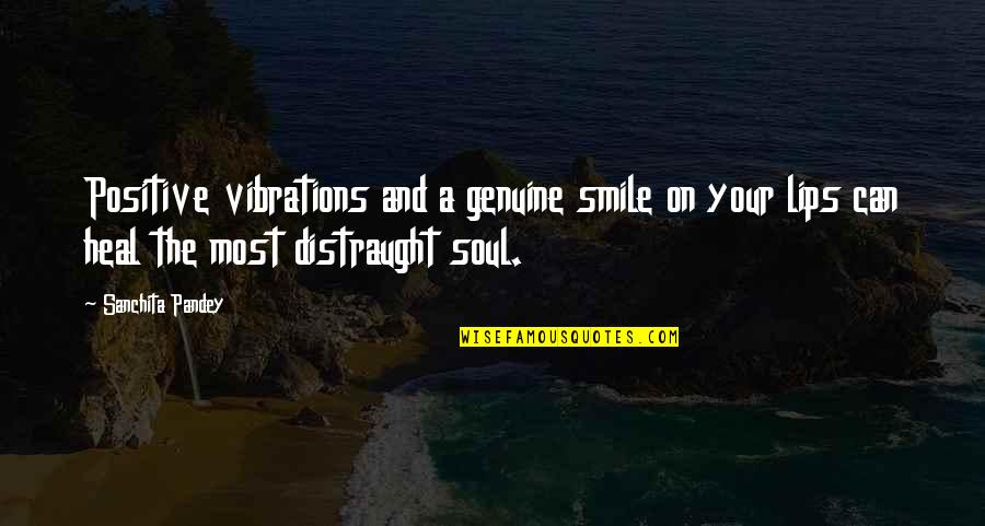 Genuine Love Quotes By Sanchita Pandey: Positive vibrations and a genuine smile on your