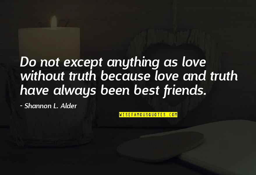 Genuine Love Quotes By Shannon L. Alder: Do not except anything as love without truth