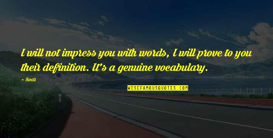Genuine Love Quotes By Soar: I will not impress you with words, I