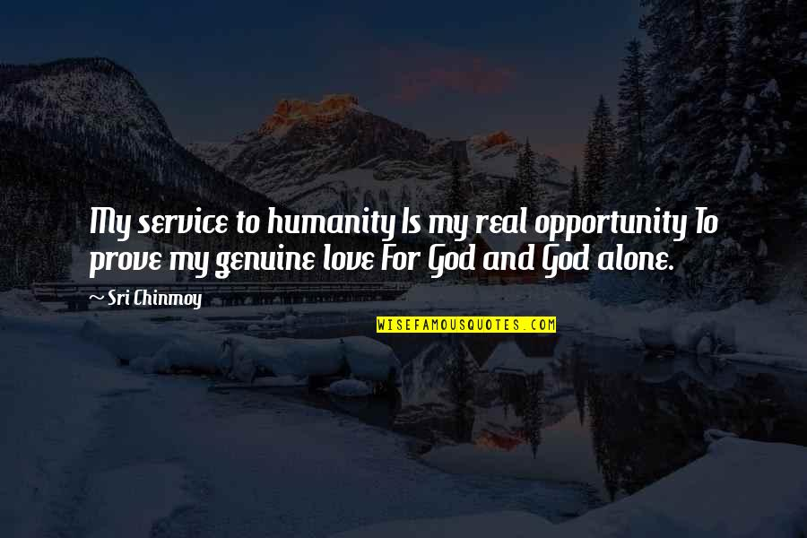 Genuine Love Quotes By Sri Chinmoy: My service to humanity Is my real opportunity