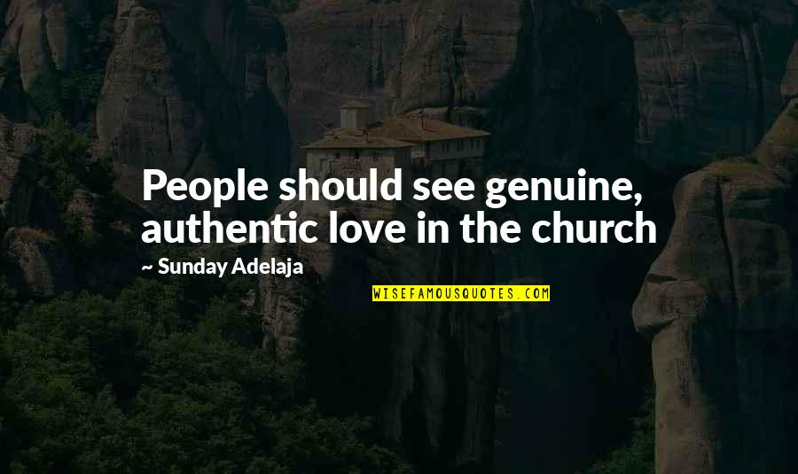 Genuine Love Quotes By Sunday Adelaja: People should see genuine, authentic love in the