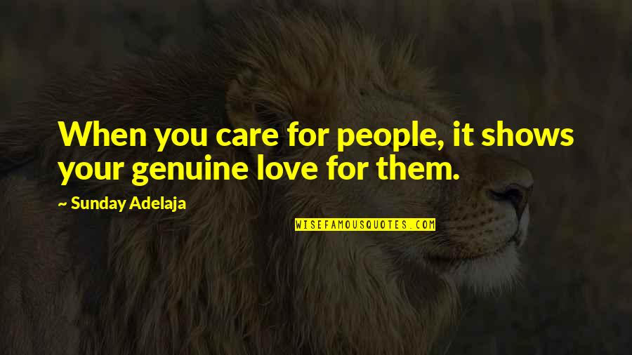 Genuine Love Quotes By Sunday Adelaja: When you care for people, it shows your
