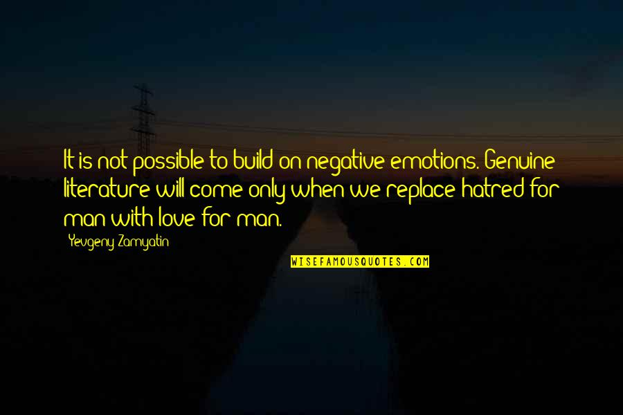 Genuine Love Quotes By Yevgeny Zamyatin: It is not possible to build on negative