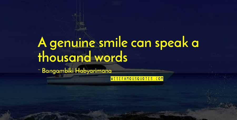 Genuine Smile Quotes By Bangambiki Habyarimana: A genuine smile can speak a thousand words