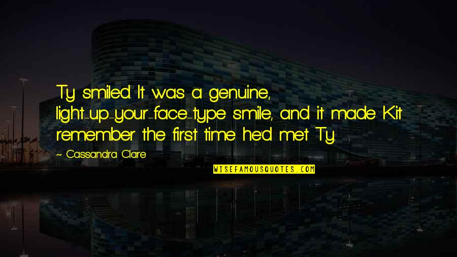 Genuine Smile Quotes By Cassandra Clare: Ty smiled. It was a genuine, light-up-your-face-type smile,