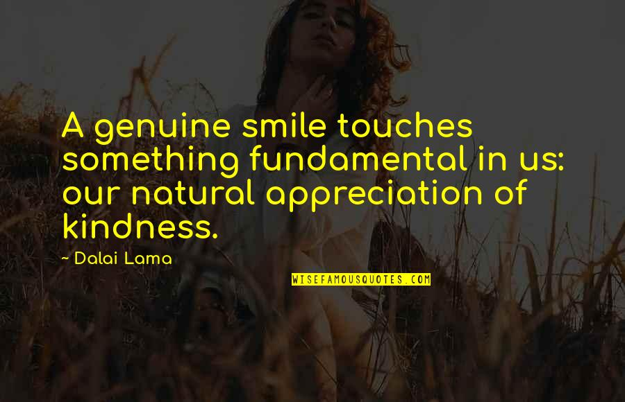 Genuine Smile Quotes By Dalai Lama: A genuine smile touches something fundamental in us: