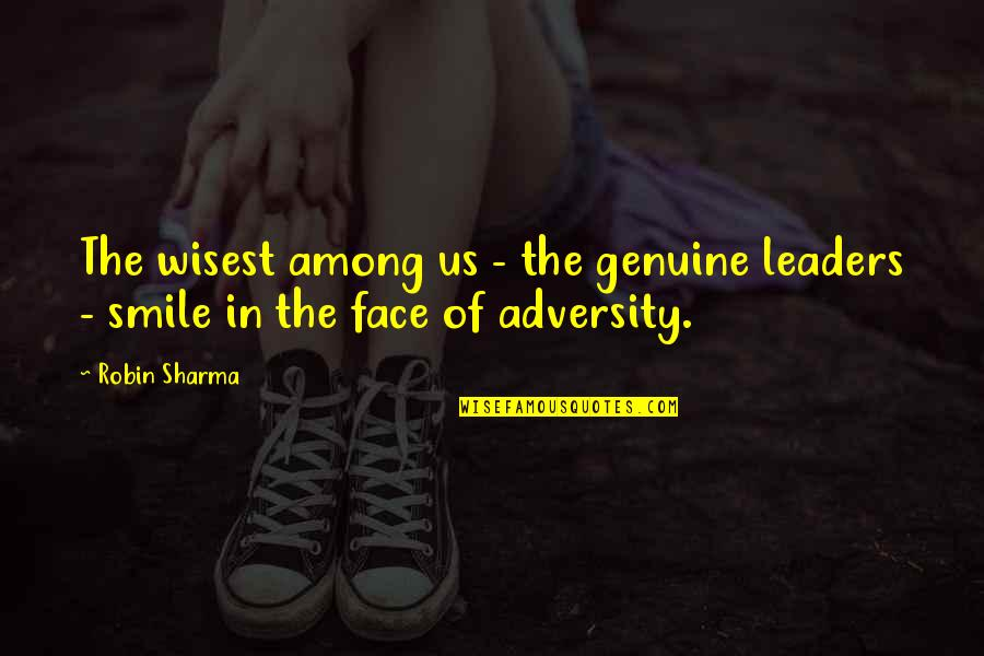 Genuine Smile Quotes By Robin Sharma: The wisest among us - the genuine leaders
