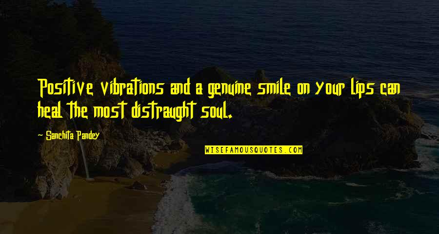 Genuine Smile Quotes By Sanchita Pandey: Positive vibrations and a genuine smile on your