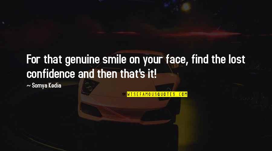 Genuine Smile Quotes By Somya Kedia: For that genuine smile on your face, find