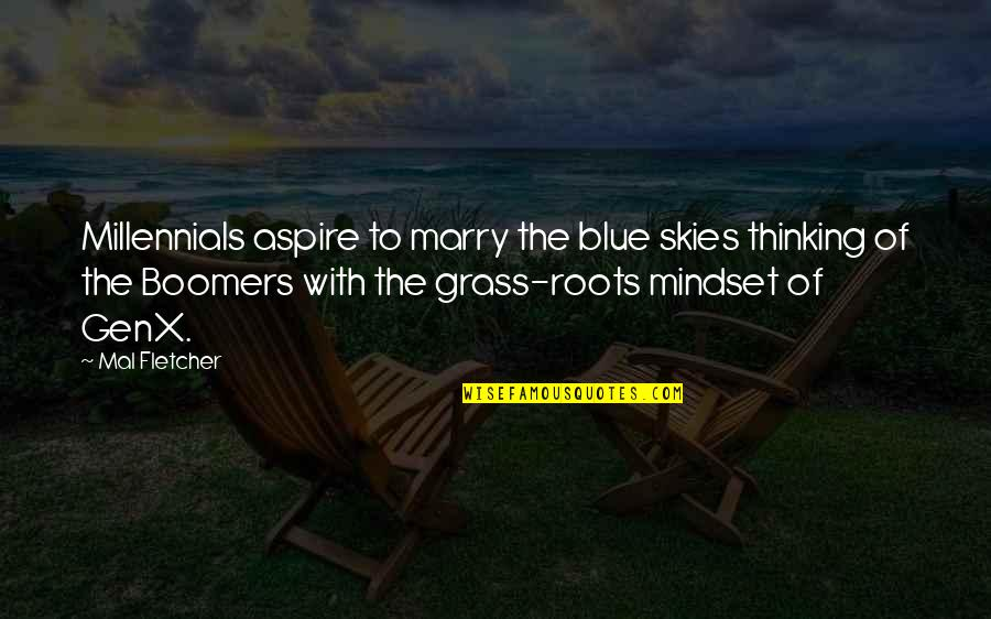 Genx Quotes By Mal Fletcher: Millennials aspire to marry the blue skies thinking