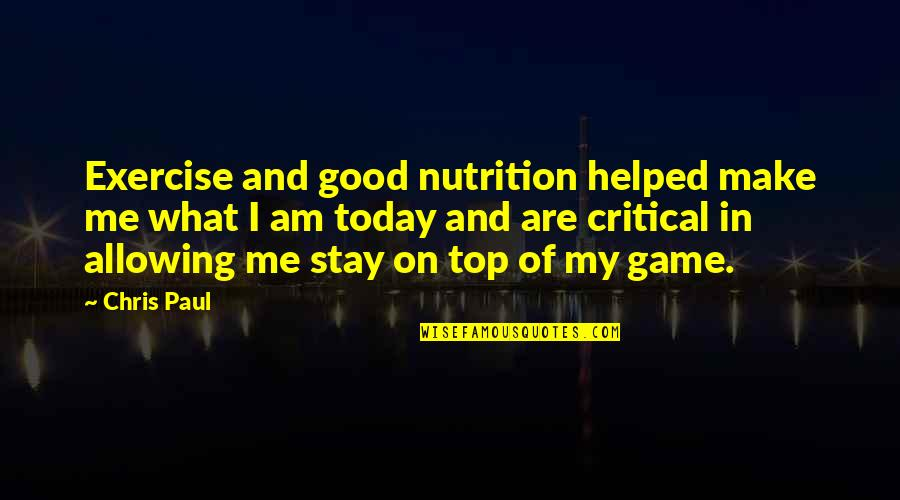 Geocide Quotes By Chris Paul: Exercise and good nutrition helped make me what