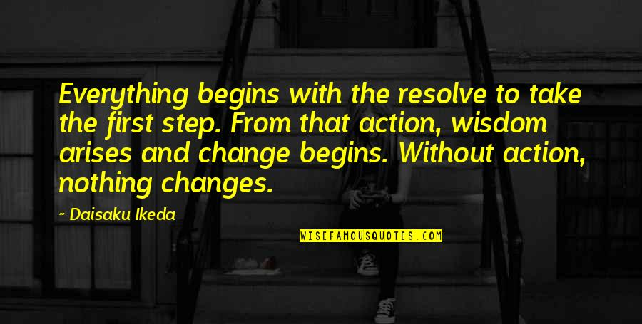 Geocide Quotes By Daisaku Ikeda: Everything begins with the resolve to take the