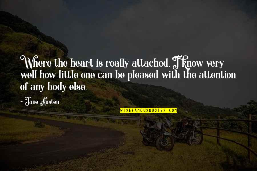 Geocide Quotes By Jane Austen: Where the heart is really attached, I know