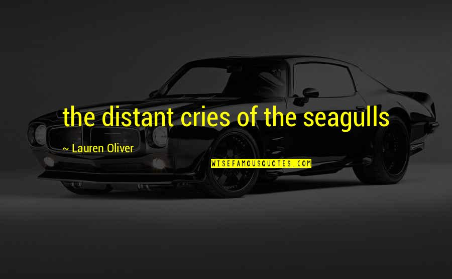 Geocide Quotes By Lauren Oliver: the distant cries of the seagulls