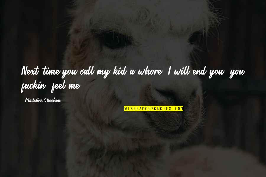 Geocide Quotes By Madeline Sheehan: Next time you call my kid a whore,