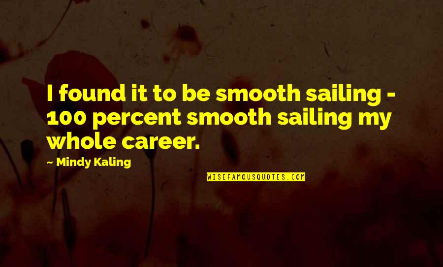 Geocide Quotes By Mindy Kaling: I found it to be smooth sailing -