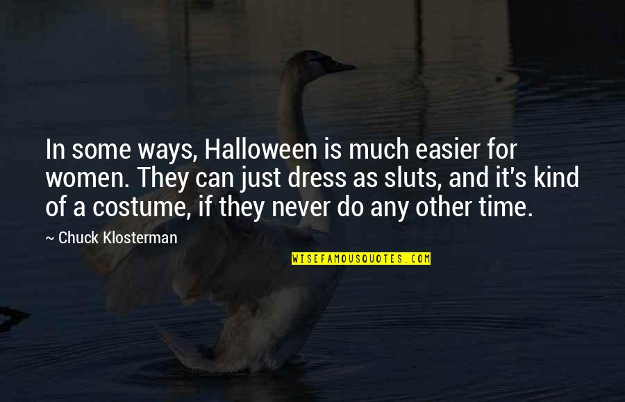 Geoffrey Gurrumul Yunupingu Quotes By Chuck Klosterman: In some ways, Halloween is much easier for