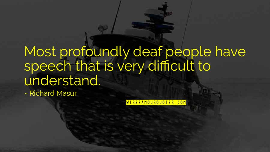 Geoffrey Gurrumul Yunupingu Quotes By Richard Masur: Most profoundly deaf people have speech that is