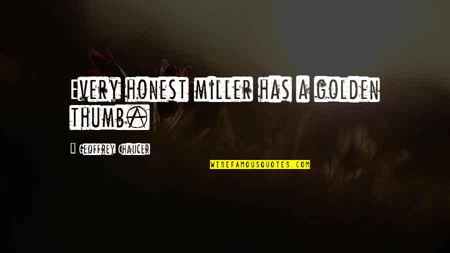 Geoffrey Miller Quotes By Geoffrey Chaucer: Every honest miller has a golden thumb.