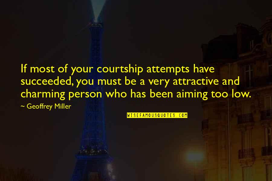Geoffrey Miller Quotes By Geoffrey Miller: If most of your courtship attempts have succeeded,