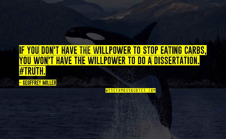 Geoffrey Miller Quotes By Geoffrey Miller: If you don't have the willpower to stop