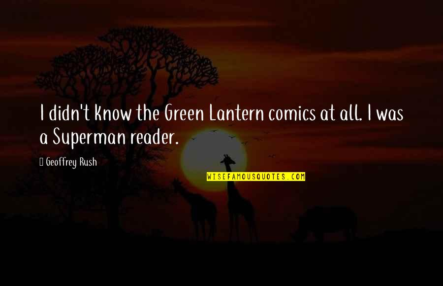 Geoffrey Rush Quotes By Geoffrey Rush: I didn't know the Green Lantern comics at