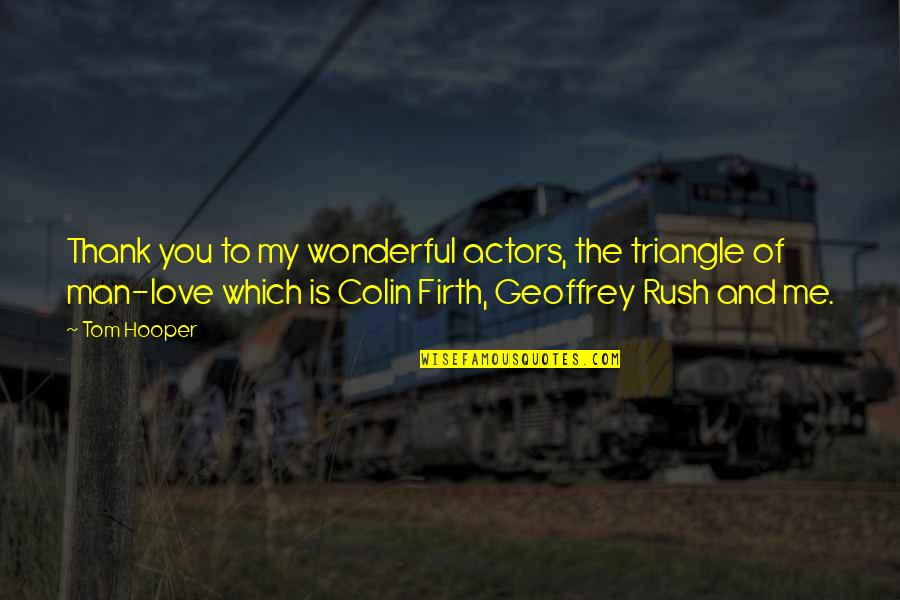 Geoffrey Rush Quotes By Tom Hooper: Thank you to my wonderful actors, the triangle