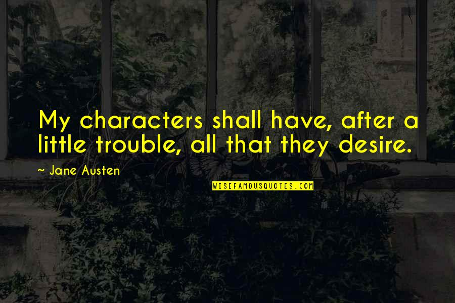 Geology Birthday Quotes By Jane Austen: My characters shall have, after a little trouble,