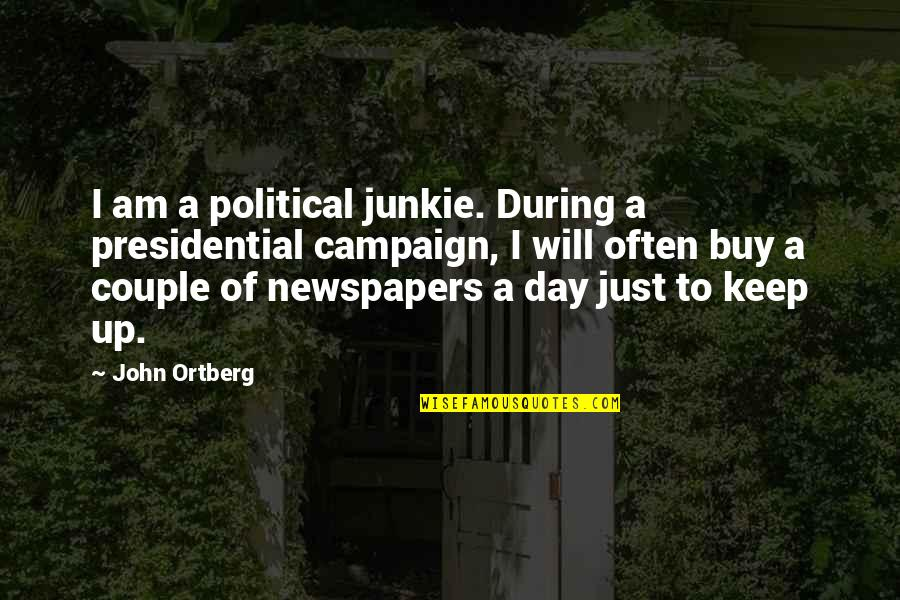 Geology Birthday Quotes By John Ortberg: I am a political junkie. During a presidential