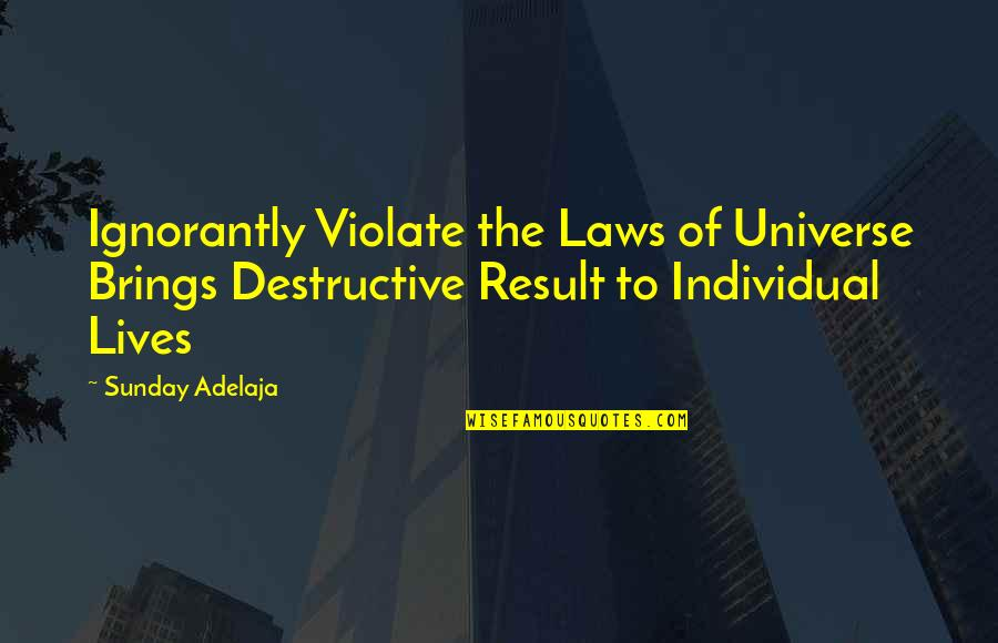 Geology Birthday Quotes By Sunday Adelaja: Ignorantly Violate the Laws of Universe Brings Destructive