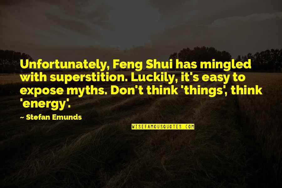 Geomancy Quotes By Stefan Emunds: Unfortunately, Feng Shui has mingled with superstition. Luckily,